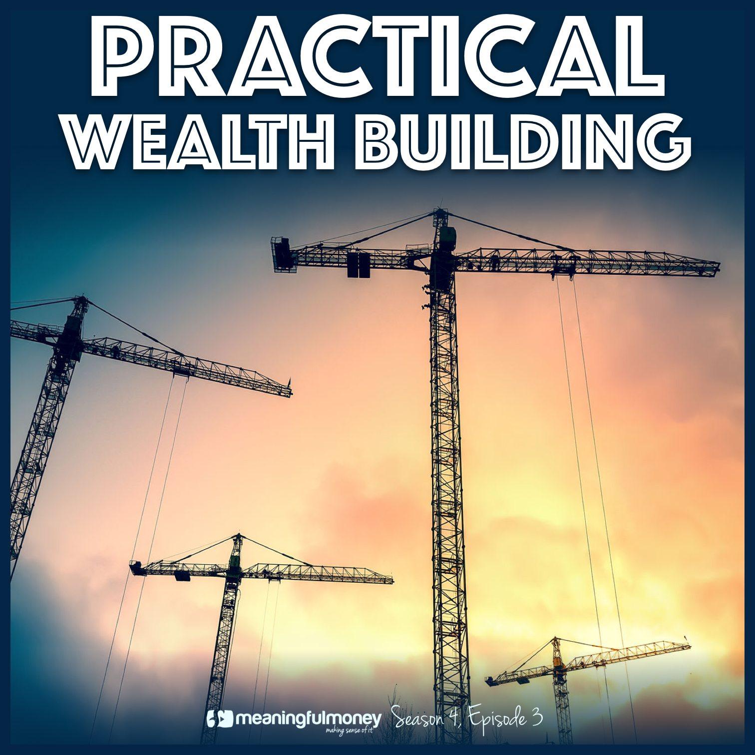 Practical Wealth Building – Season 4, Episode 3