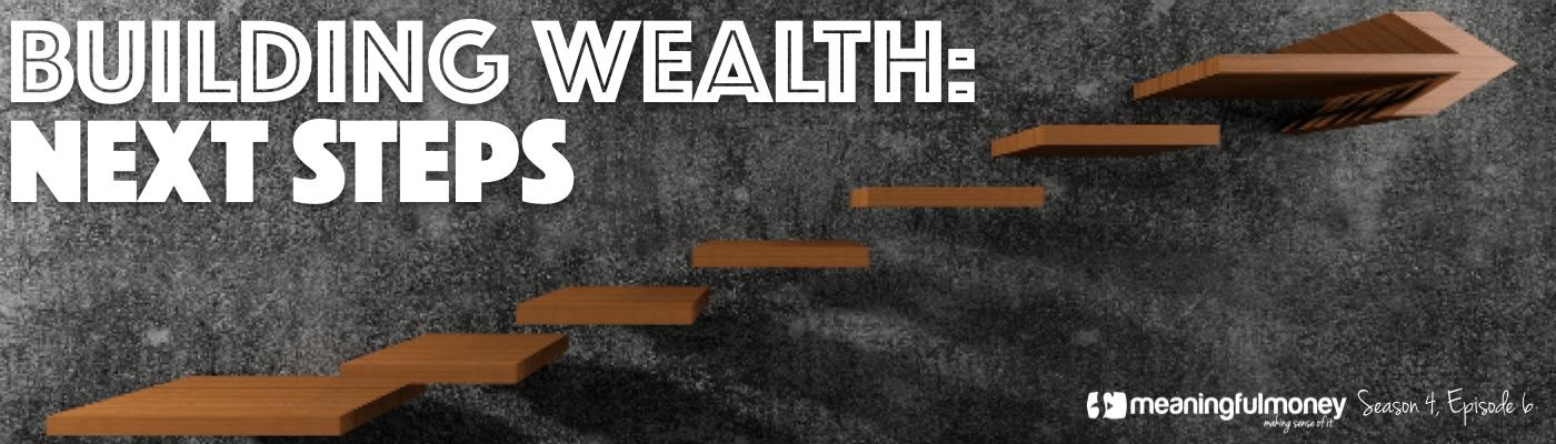 Building Wealth Next Steps