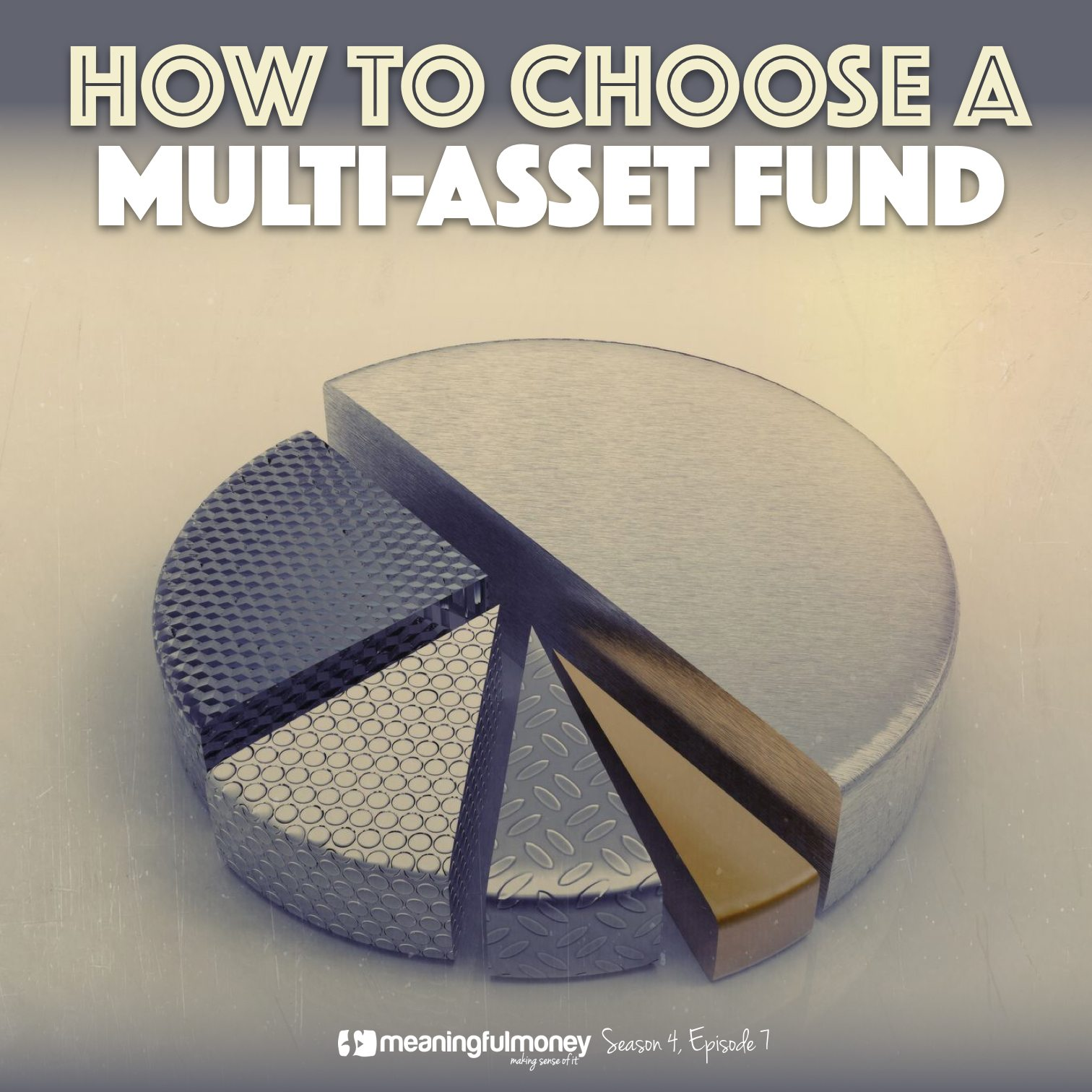 S4E7 – How To Choose a Multi-Asset Fund