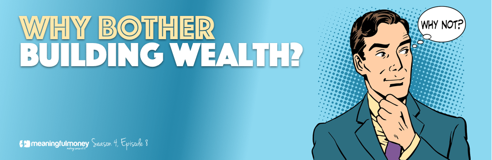 Why Bother Building Wealth?