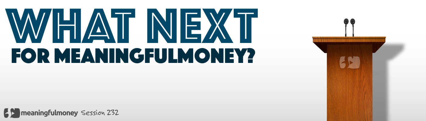 What next for MeaningfulMoney?