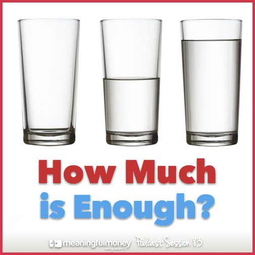 MMP083: How Much Is Enough?