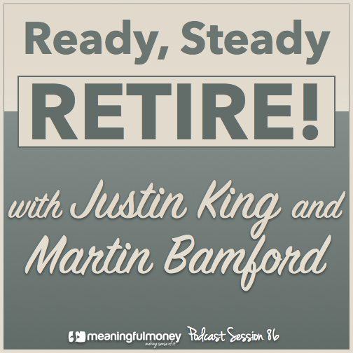 MMP086: Ready, Steady, Retire! with Justin King & Martin Bamford