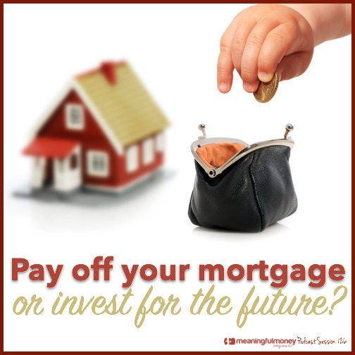 MMP126: Pay off mortgage early or invest for the future?