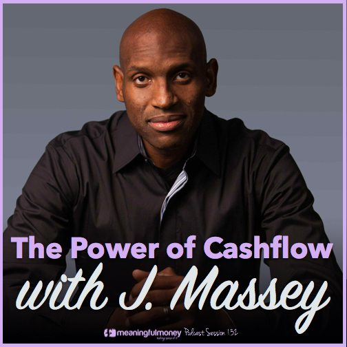 Session 132 featured - the power of cashflow|Session 132 Header - Th ePower of Cashflow