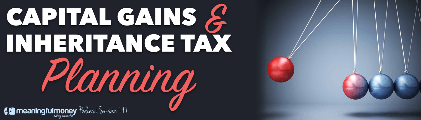 Capital Gains Tax Planning and Inheritance Tax Planning