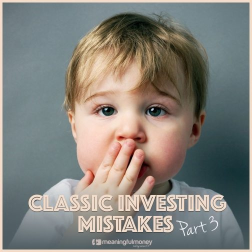 Classic Investor Mistakes, Part 3