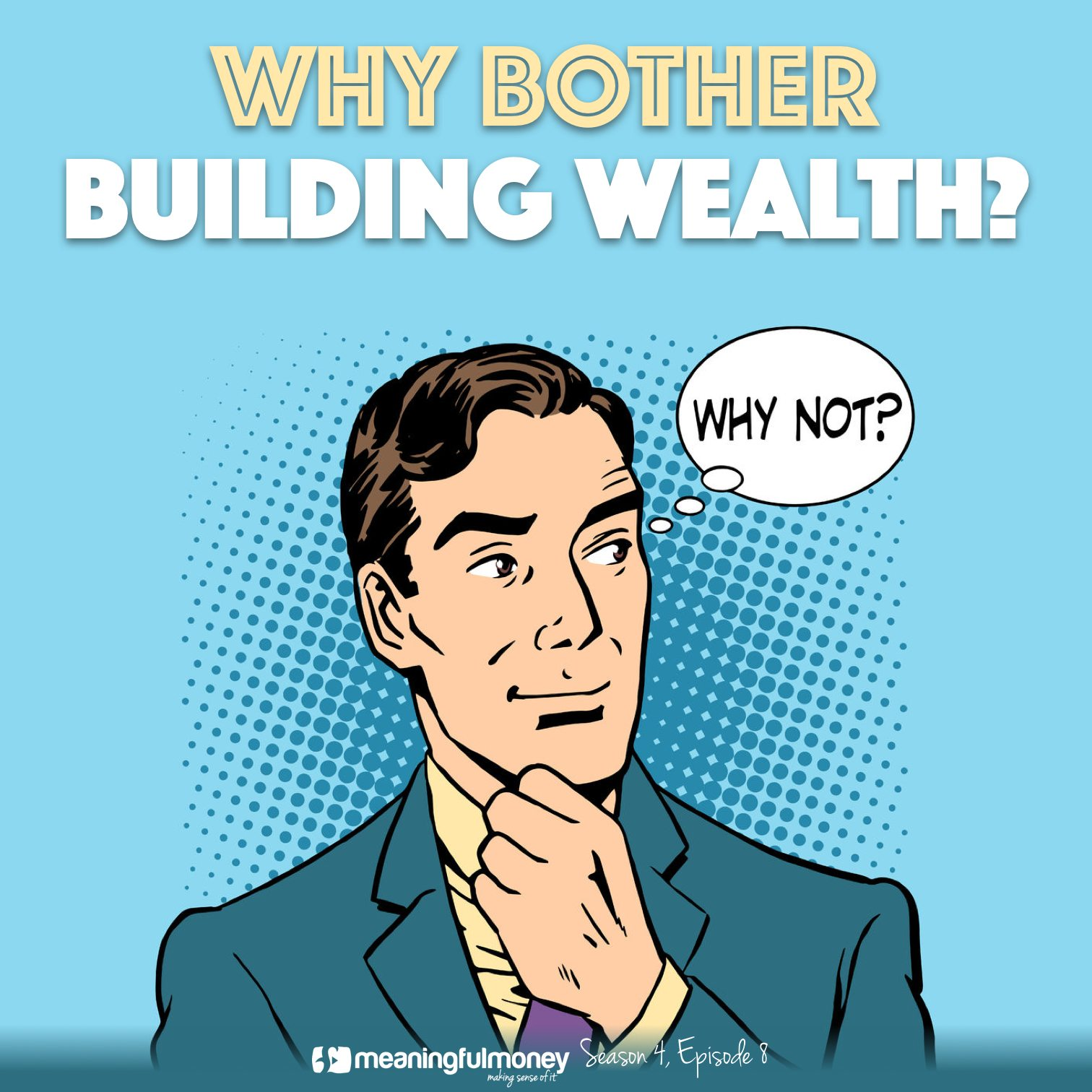 S4E8 – Why Bother Building Wealth?
