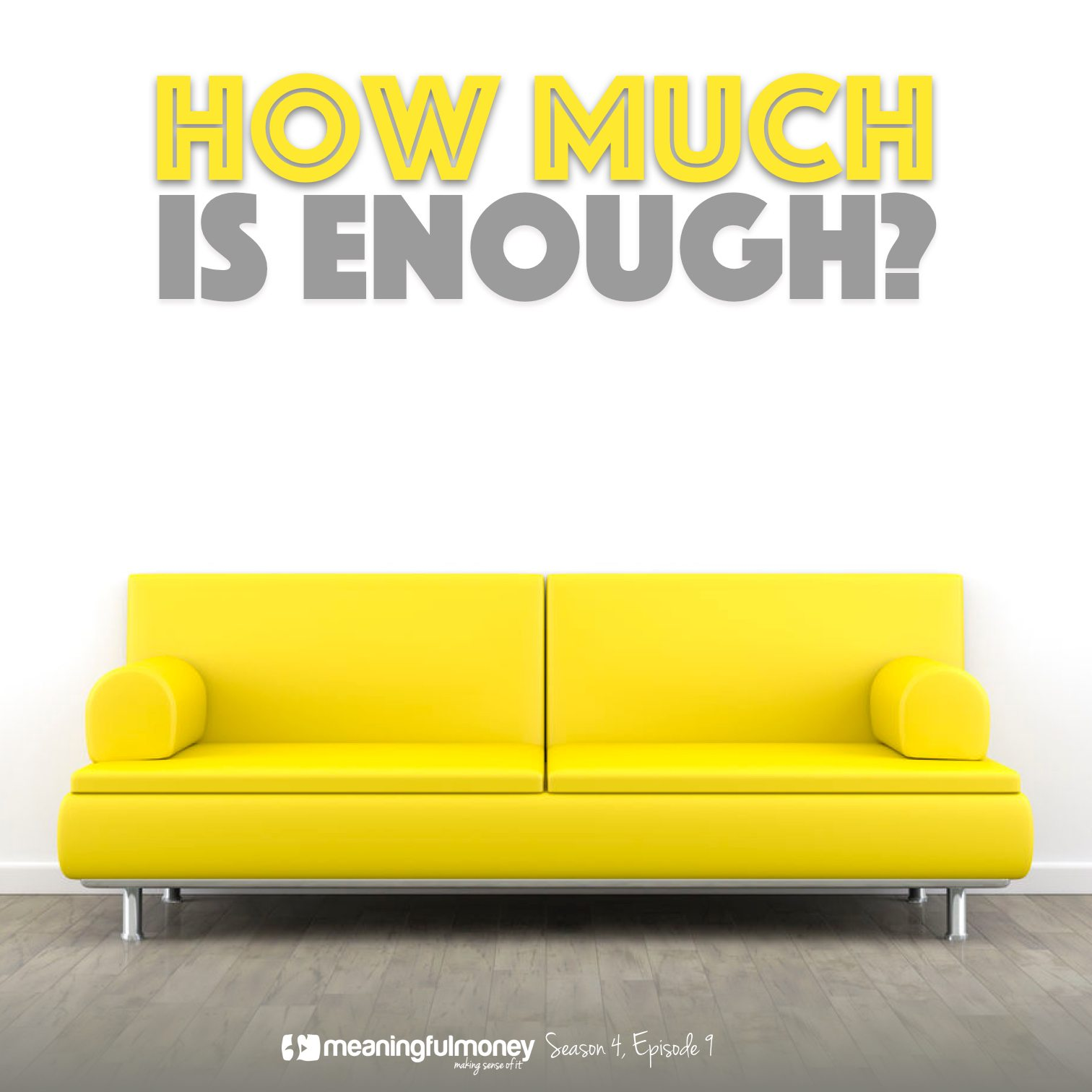 S4E9 – How Much Is Enough?