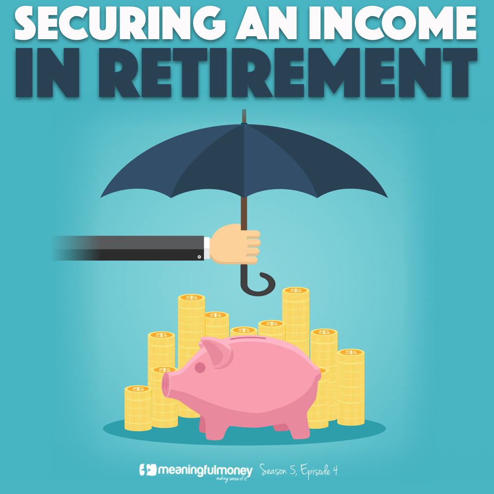S5E4 – Securing an income in retirement
