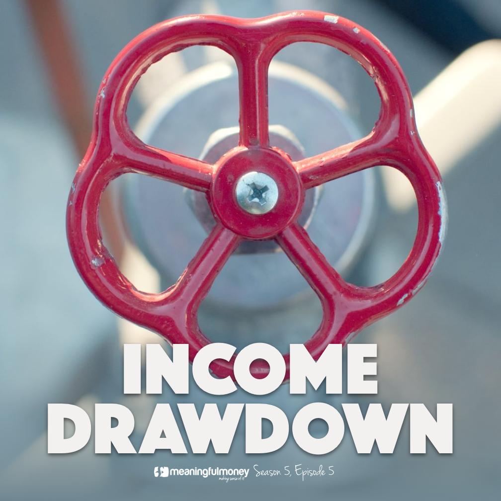 S5E5: Income Drawdown