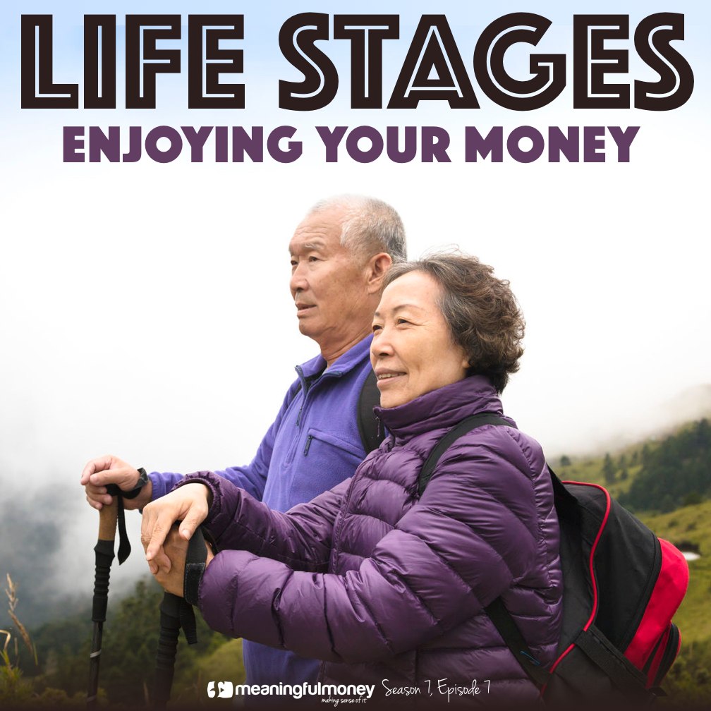 S7E7: Life Stages – Enjoying Your Money