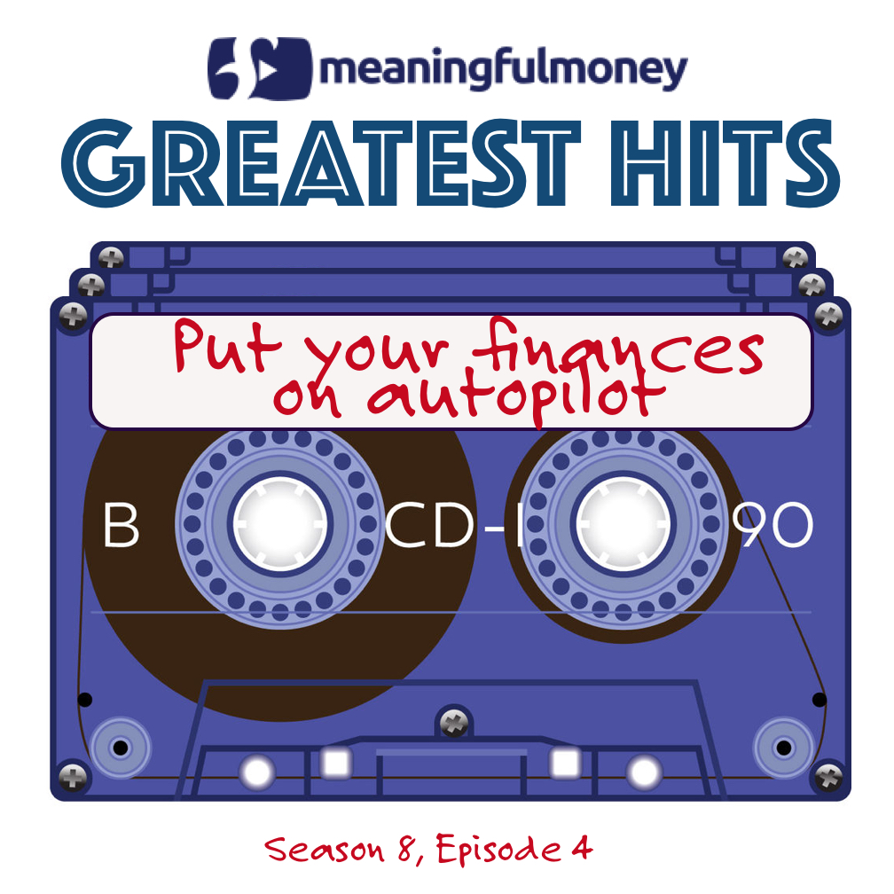 S8E4: Greatest Hits – Put your finances on autopilot