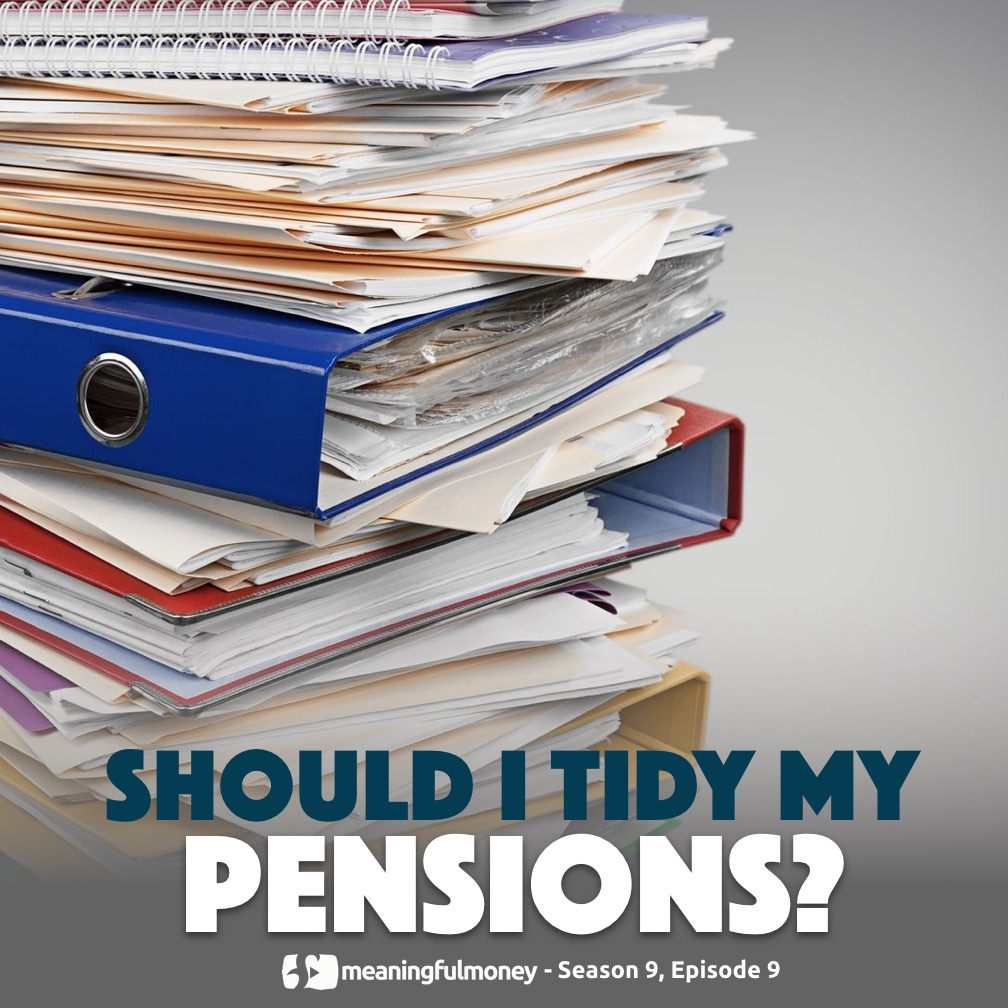 S9E9: Should I tidy my pensions?