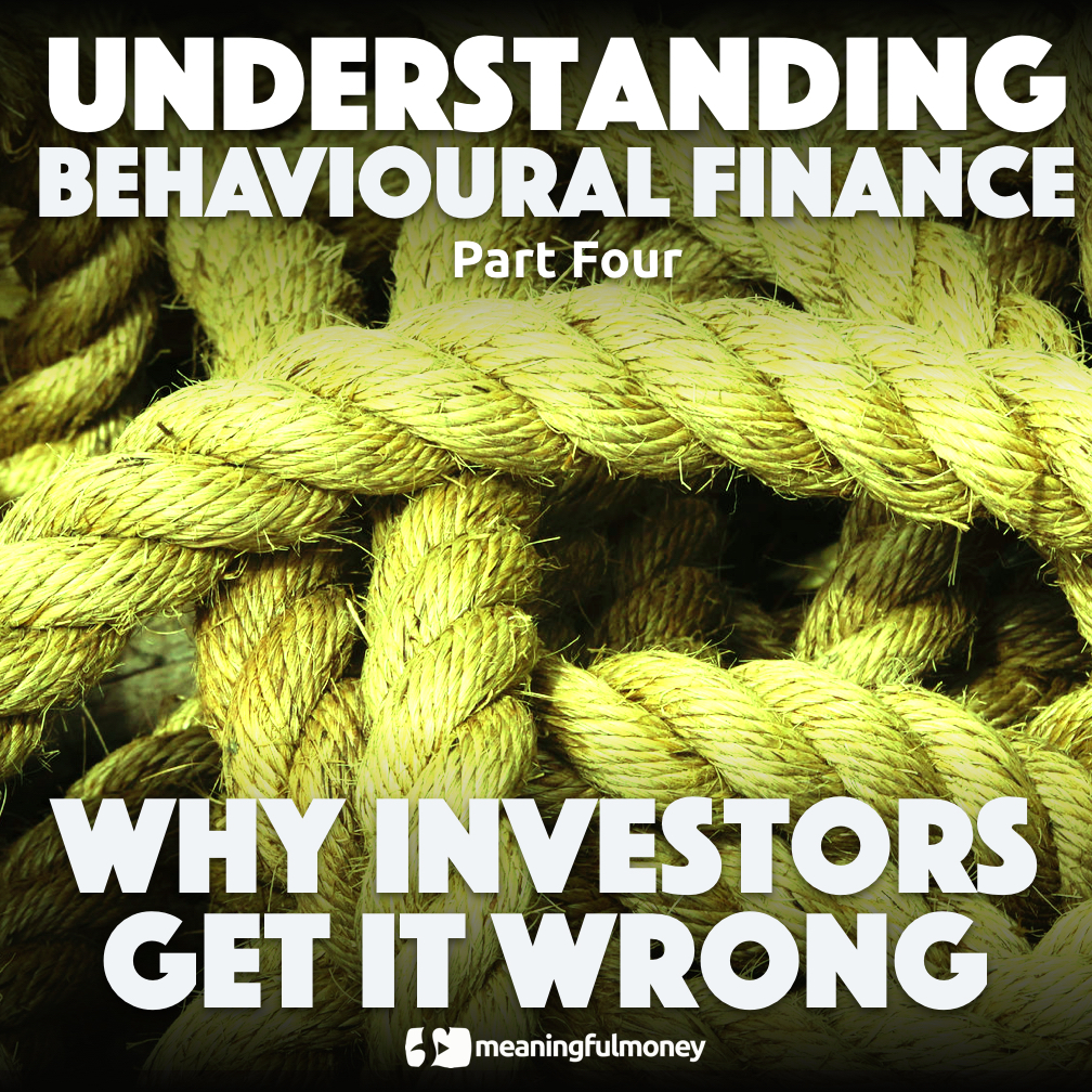 Understanding Behavioural Finance, Part Four – Why Investors get it Wrong
