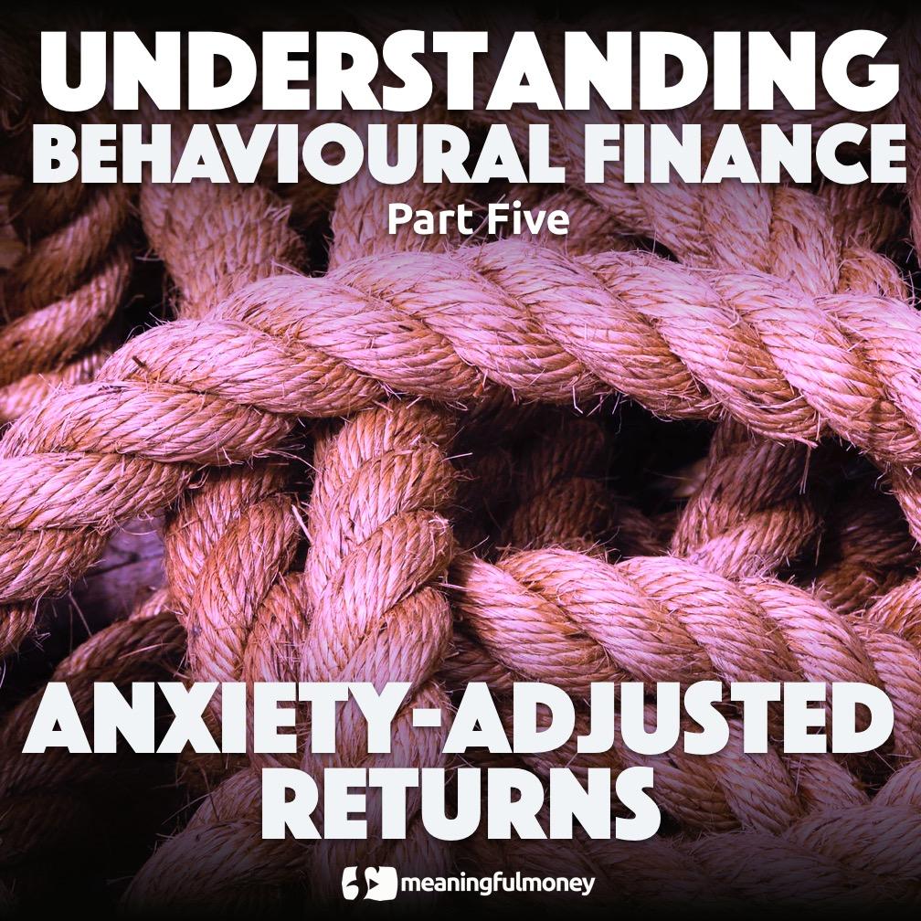 Understanding Behavioural Finance Part Five, Anxiety-Adjusted Returns