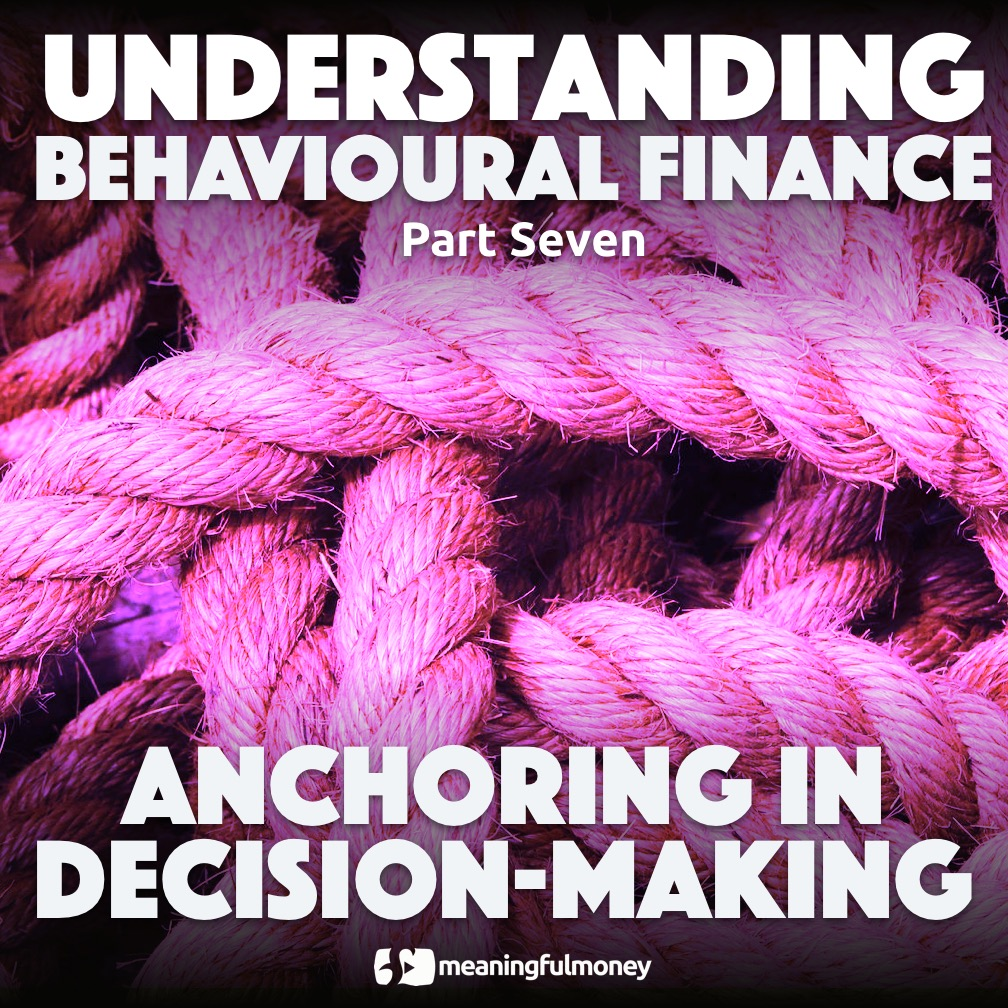 Anchoring in Decision Making – Understanding Behavioural Finance, Part 7