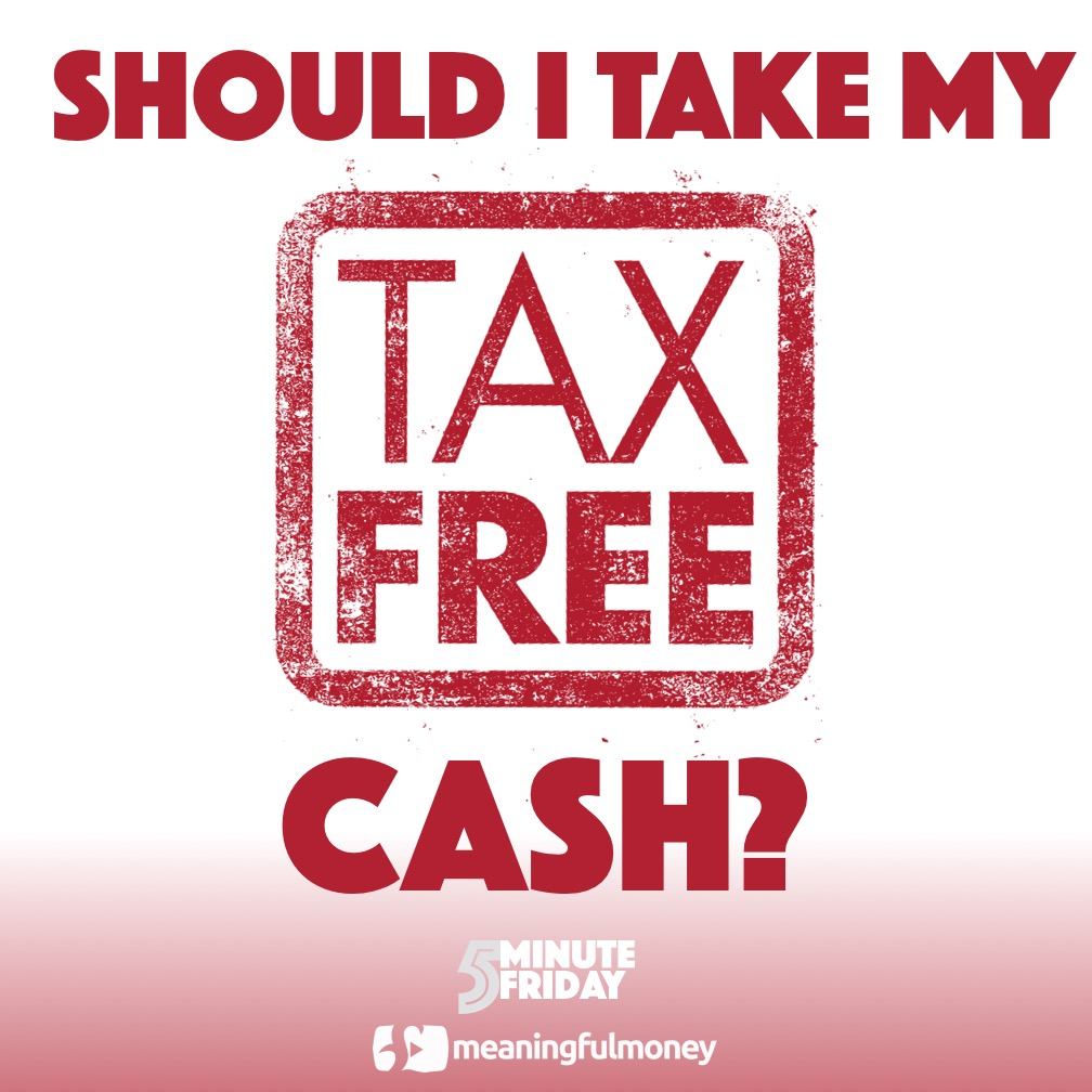 Should I Take My Tax-Free Cash? 5MF015