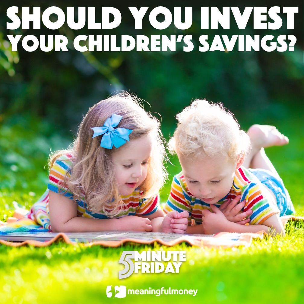 Should you invest your children's savings? 5MF018