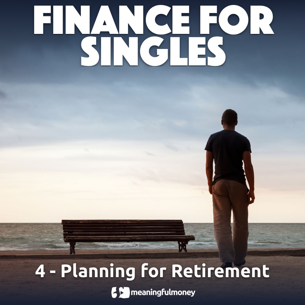 Financa for singles 4 - Planning for retiremetn