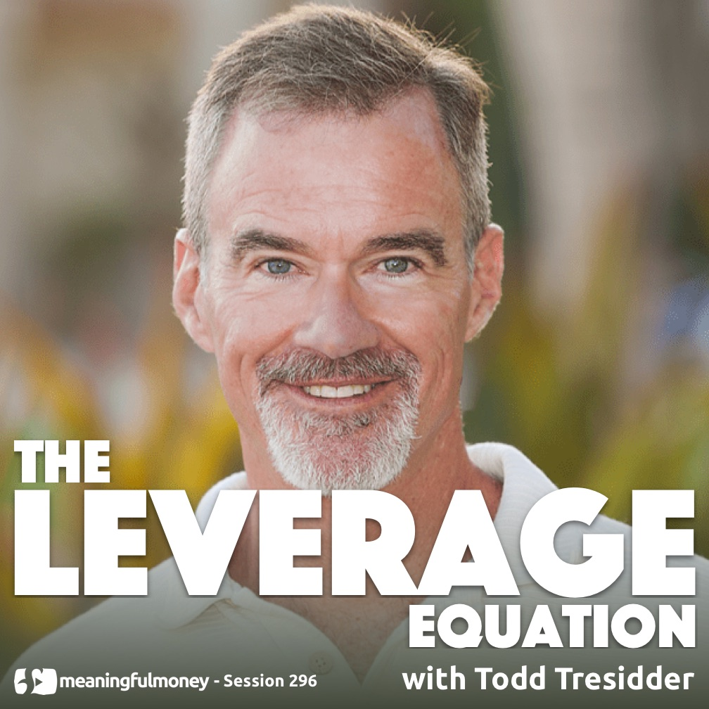 The Leverage Equation with Todd Tresidder|The Leverage Equation with Todd Tresidder