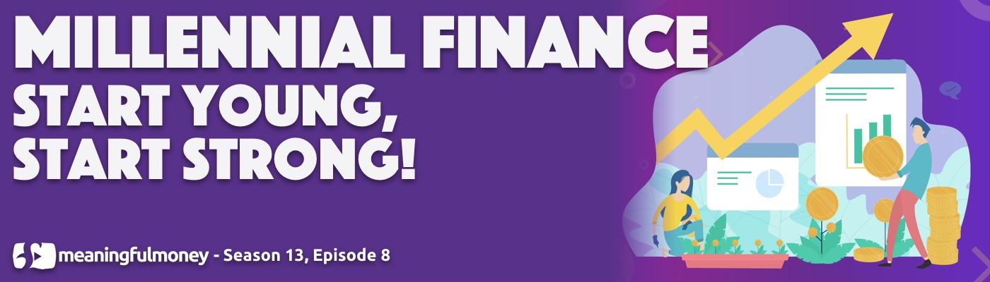 Millennial Finance - Start young, start strong!