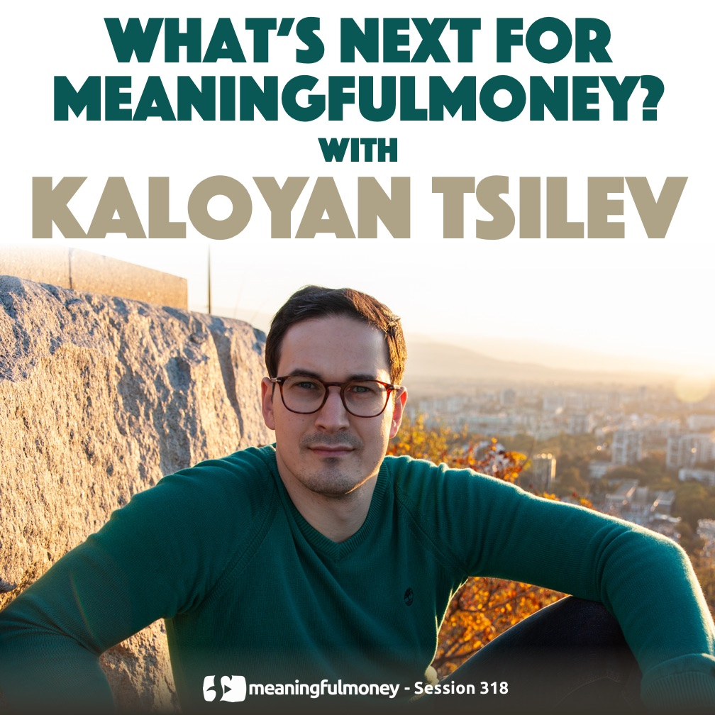MeaningfulMoney in 2019 and Beyond, with Kaloyan Tsilev